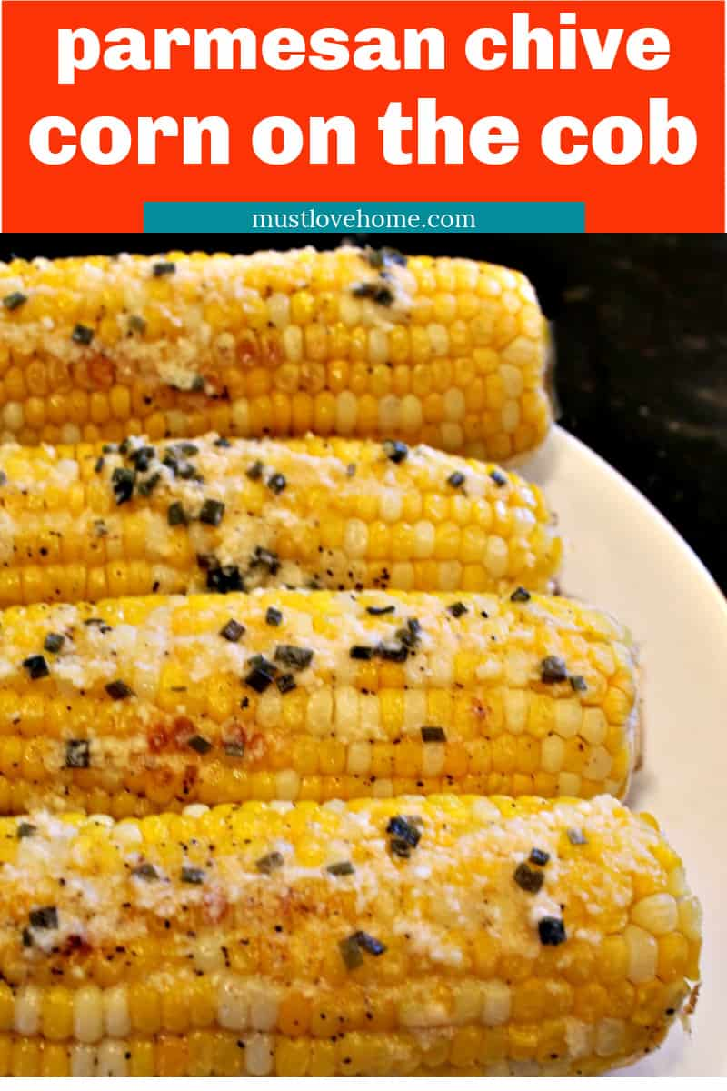 Fresh and crunchy, oven Parmesan Chive Corn on the Cob is the classic side dish recipe made hot and buttery for your next barbecue. #mustlovehomecooking